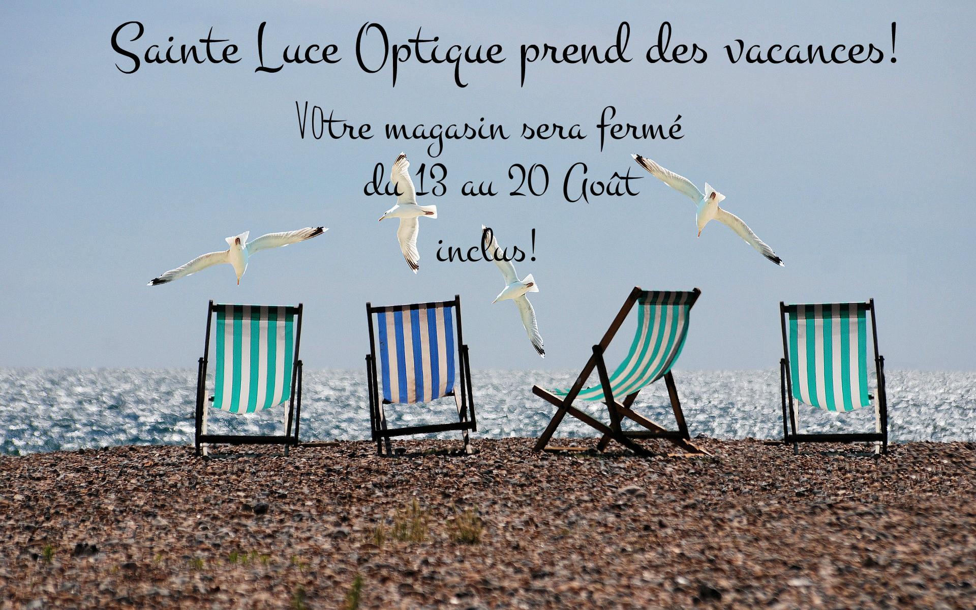 Sainte Luce Optique en vacances du 13 au 20 Août inclus!